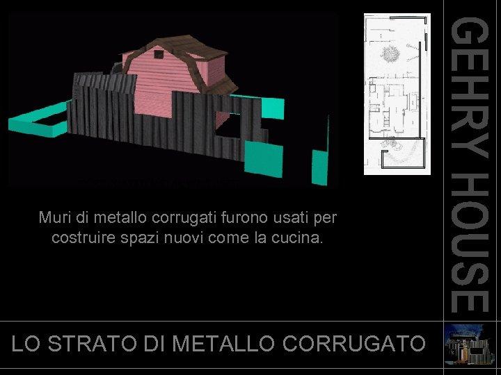 CORRUGATED METAL WAS USED Muri di metallo corrugati furono usati per costruire spazi nuovi
