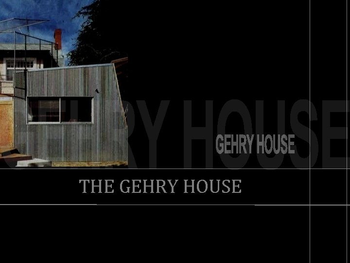 THE GEHRY HOUSE
