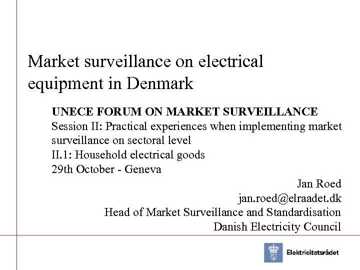 Market surveillance on electrical equipment in Denmark UNECE FORUM ON MARKET SURVEILLANCE Session II: