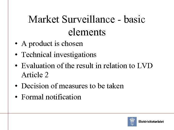 Market Surveillance - basic elements • A product is chosen • Technical investigations •