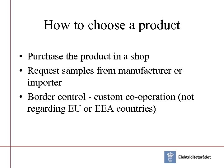 How to choose a product • Purchase the product in a shop • Request
