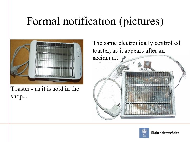 Formal notification (pictures) The same electronically controlled toaster, as it appears after an accident.
