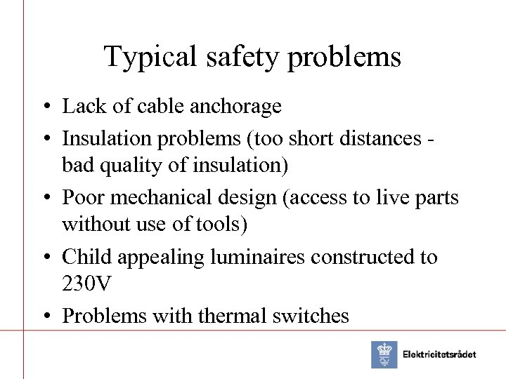 Typical safety problems • Lack of cable anchorage • Insulation problems (too short distances