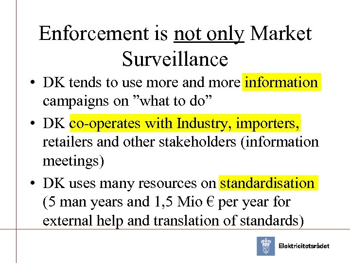 Enforcement is not only Market Surveillance • DK tends to use more and more