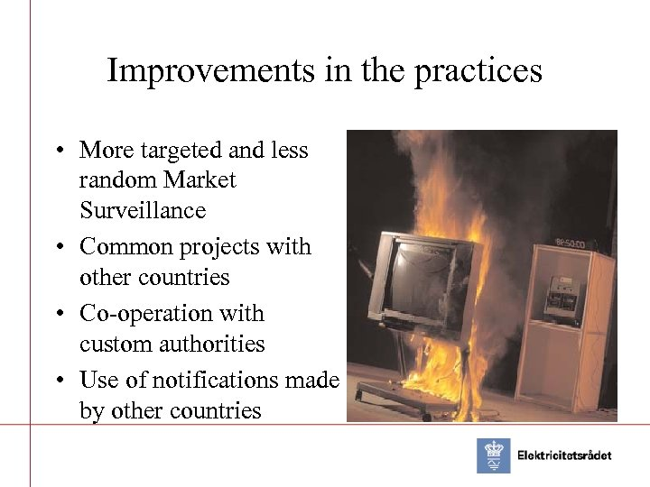Improvements in the practices • More targeted and less random Market Surveillance • Common