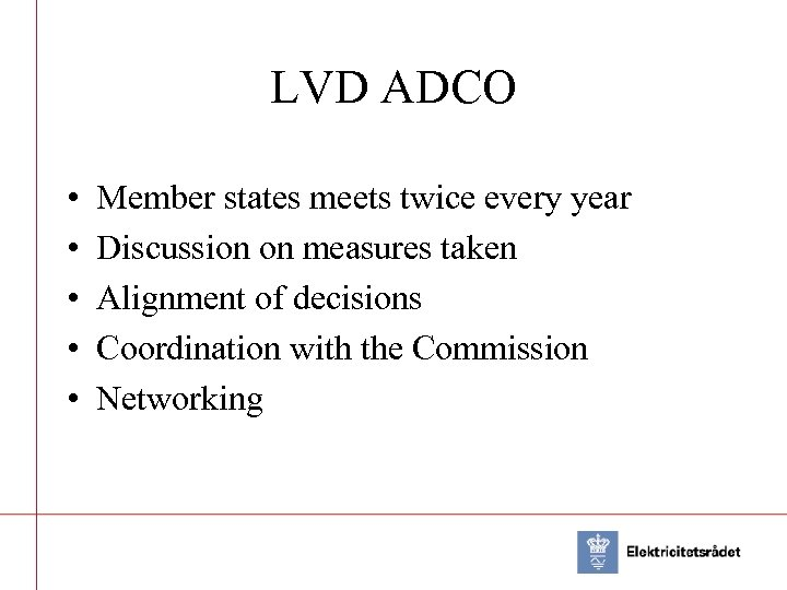 LVD ADCO • • • Member states meets twice every year Discussion on measures