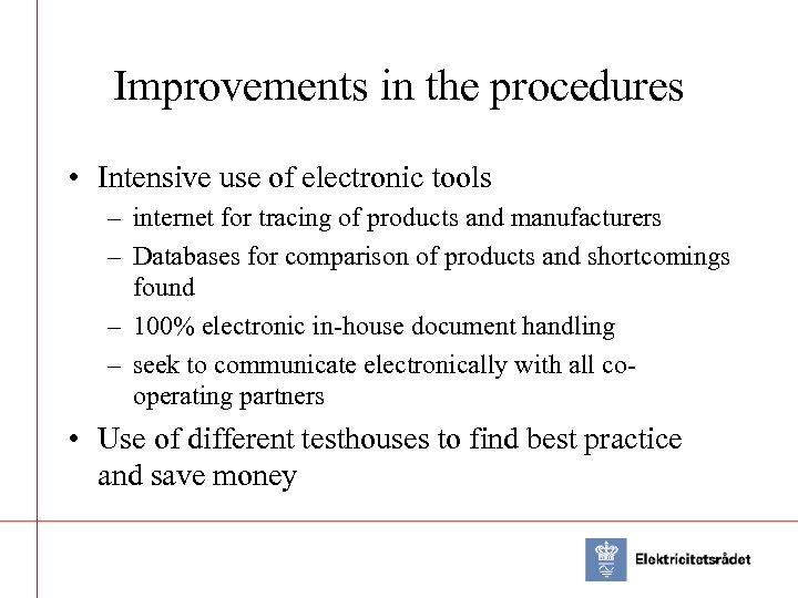 Improvements in the procedures • Intensive use of electronic tools – internet for tracing