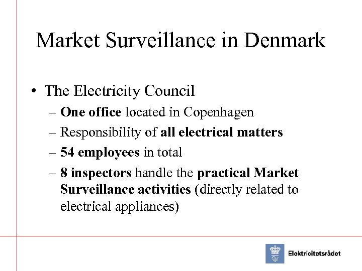 Market Surveillance in Denmark • The Electricity Council – One office located in Copenhagen
