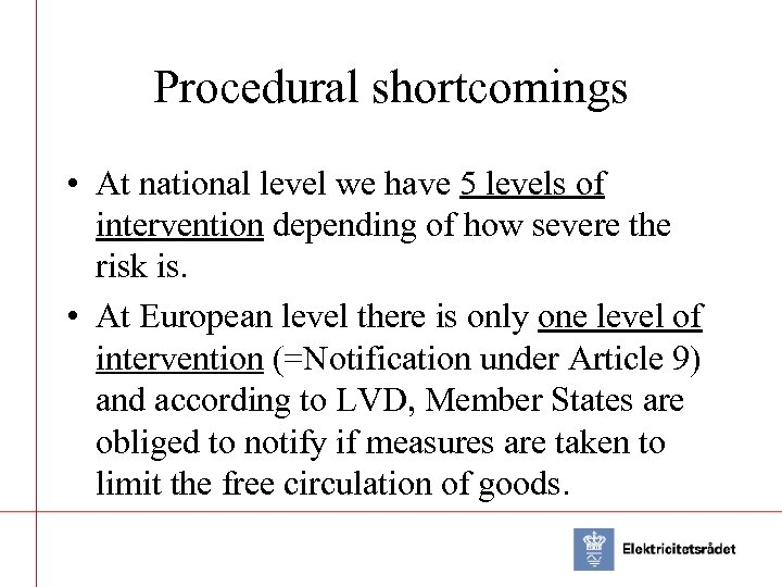 Procedural shortcomings • At national level we have 5 levels of intervention depending of