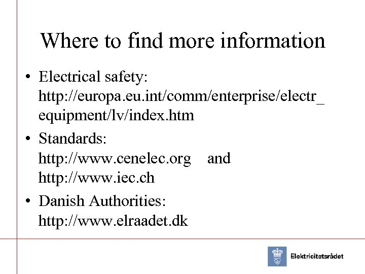 Where to find more information • Electrical safety: http: //europa. eu. int/comm/enterprise/electr_ equipment/lv/index. htm