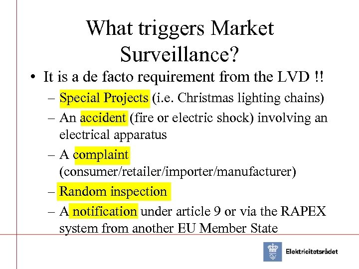 What triggers Market Surveillance? • It is a de facto requirement from the LVD