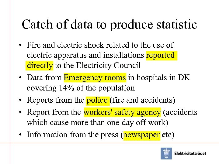 Catch of data to produce statistic • Fire and electric shock related to the