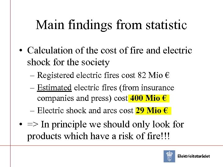 Main findings from statistic • Calculation of the cost of fire and electric shock