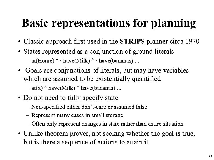 Basic representations for planning • Classic approach first used in the STRIPS planner circa