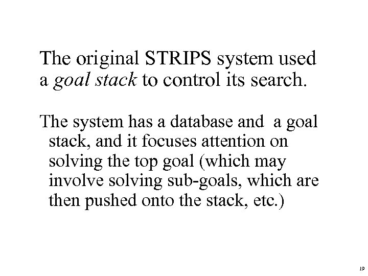 The original STRIPS system used a goal stack to control its search. The system