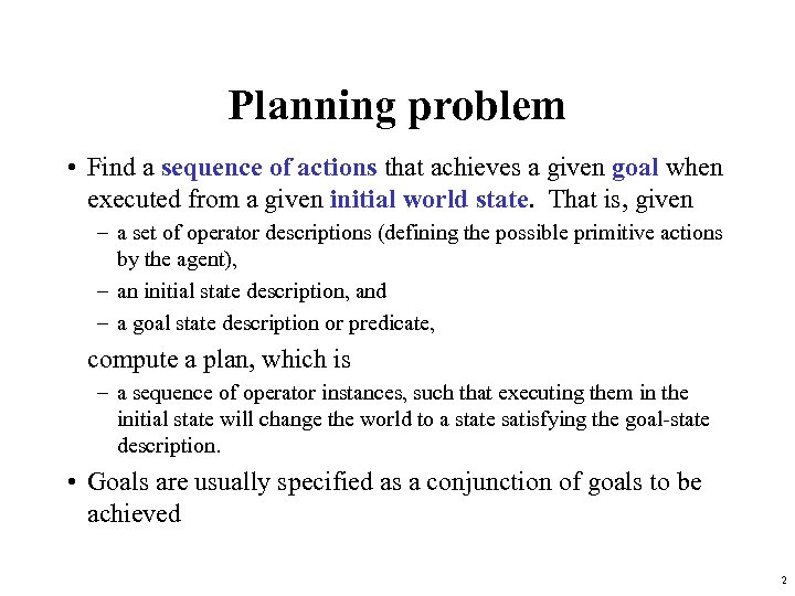 Planning problem • Find a sequence of actions that achieves a given goal when