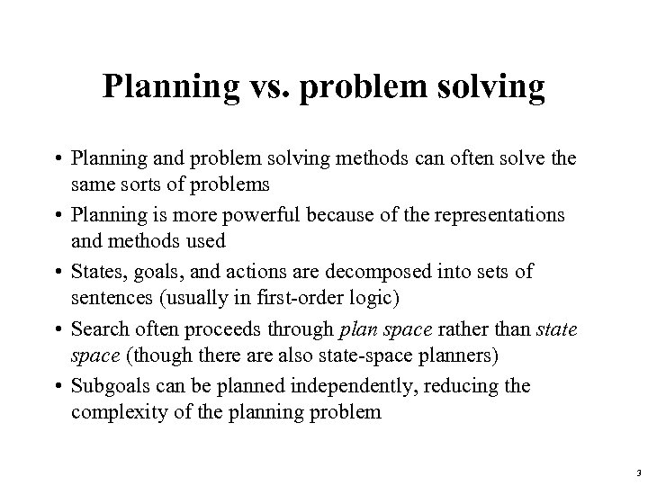 Planning vs. problem solving • Planning and problem solving methods can often solve the