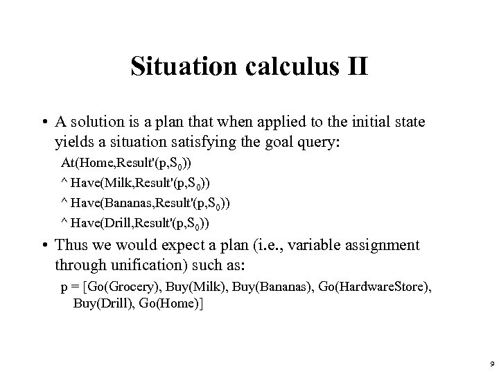 Situation calculus II • A solution is a plan that when applied to the