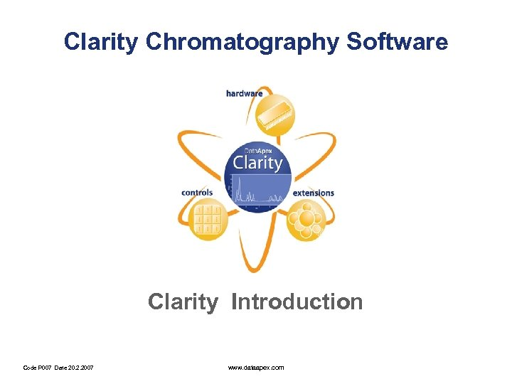 Clarity Chromatography Software Clarity Introduction Code P 007 Date 20. 2. 2007 www. dataapex.