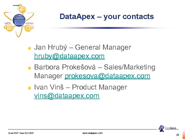 Data. Apex – your contacts Jan Hrubý – General Manager hruby@dataapex. com Barbora Prokešová