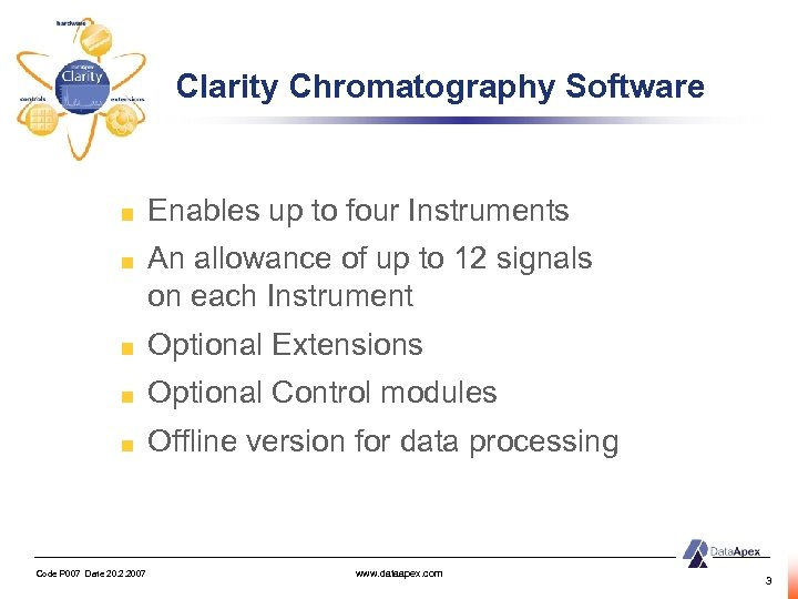 Clarity Chromatography Software Enables up to four Instruments An allowance of up to 12