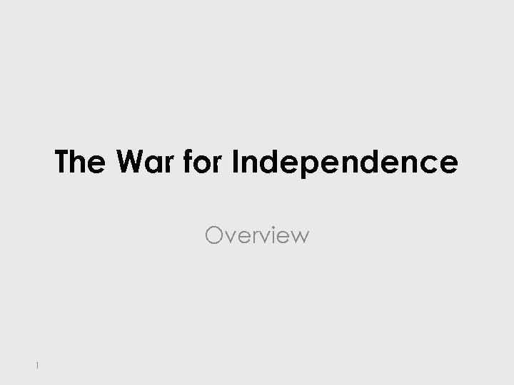The War for Independence Overview 1