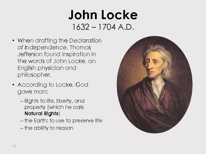 John Locke 1632 – 1704 A. D. • When drafting the Declaration of Independence,