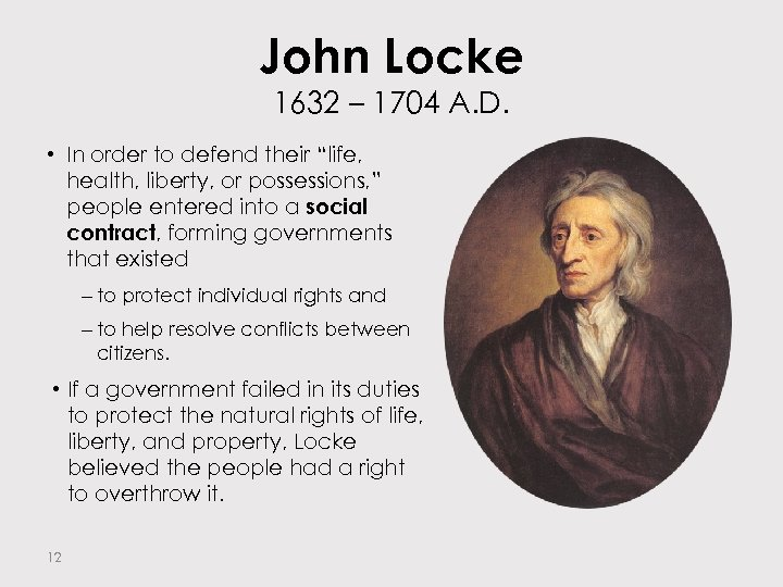 "John Locke 1632 – 1704 A. D. • In order to defend their ""life,"