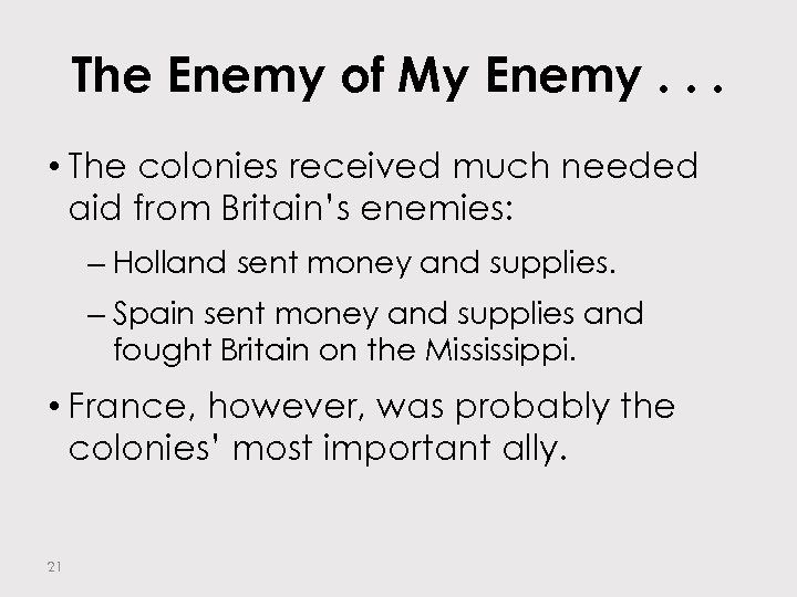 The Enemy of My Enemy. . . • The colonies received much needed aid