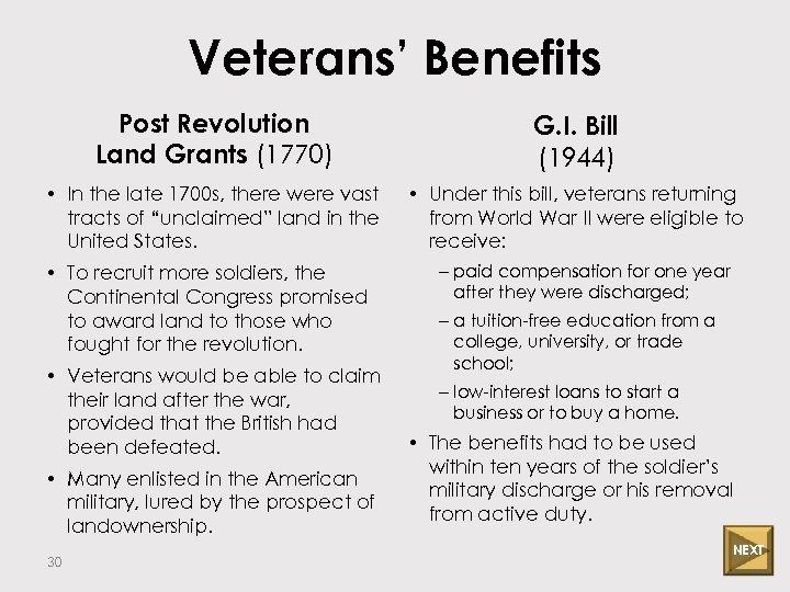 Veterans' Benefits Post Revolution Land Grants (1770) G. I. Bill (1944) • In the
