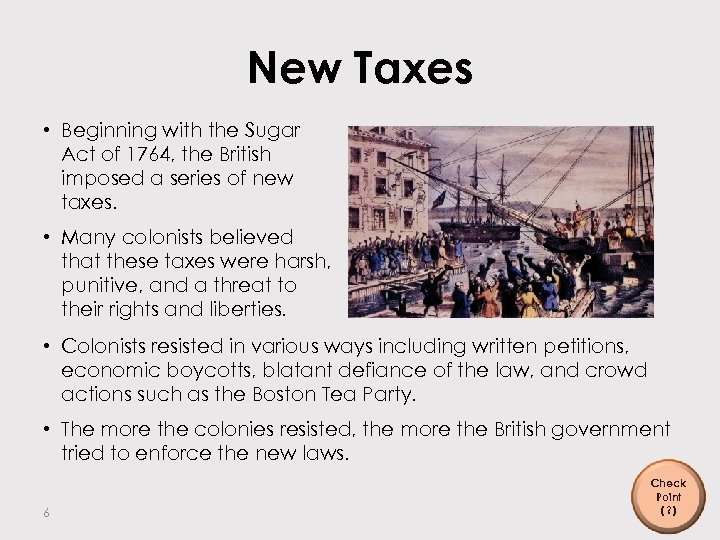 New Taxes • Beginning with the Sugar Act of 1764, the British imposed a