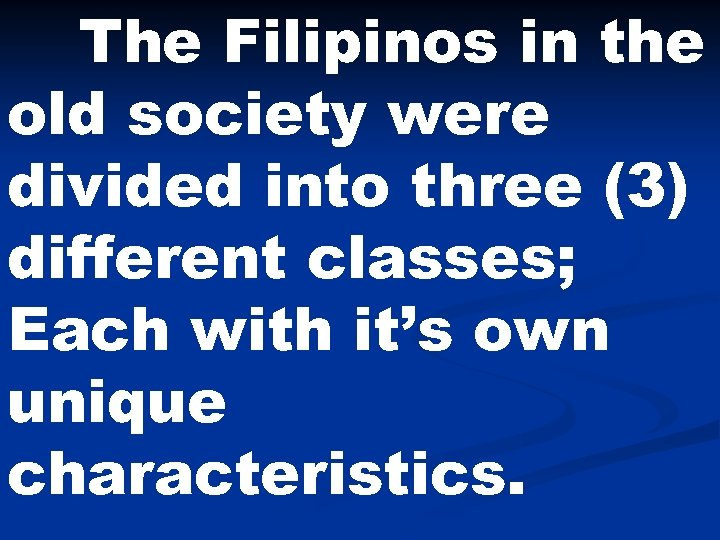 The Filipinos in the old society were divided into three (3) different classes; Each