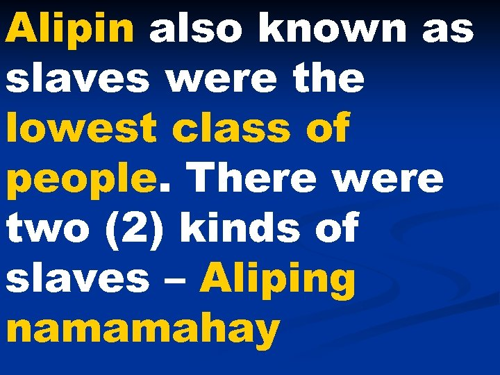 Alipin also known as slaves were the lowest class of people. There were two