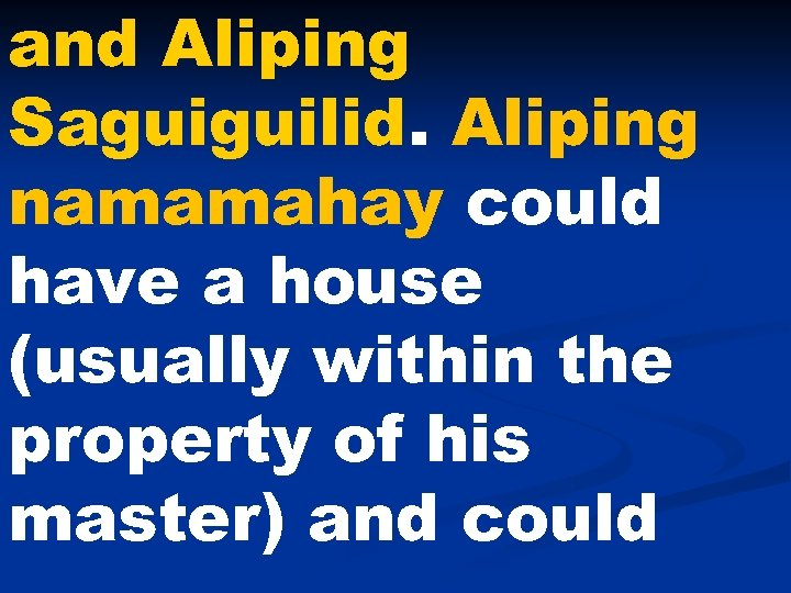 and Aliping Saguiguilid. Aliping namamahay could have a house (usually within the property of