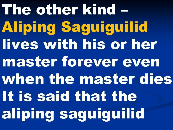 The other kind – Aliping Saguiguilid lives with his or her master forever even
