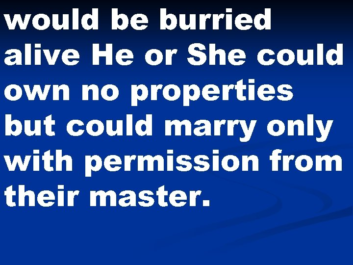 would be burried alive He or She could own no properties but could marry