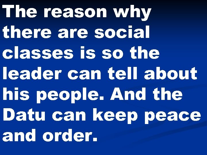The reason why there are social classes is so the leader can tell about