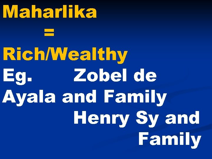 Maharlika = Rich/Wealthy Eg. Zobel de Ayala and Family Henry Sy and Family