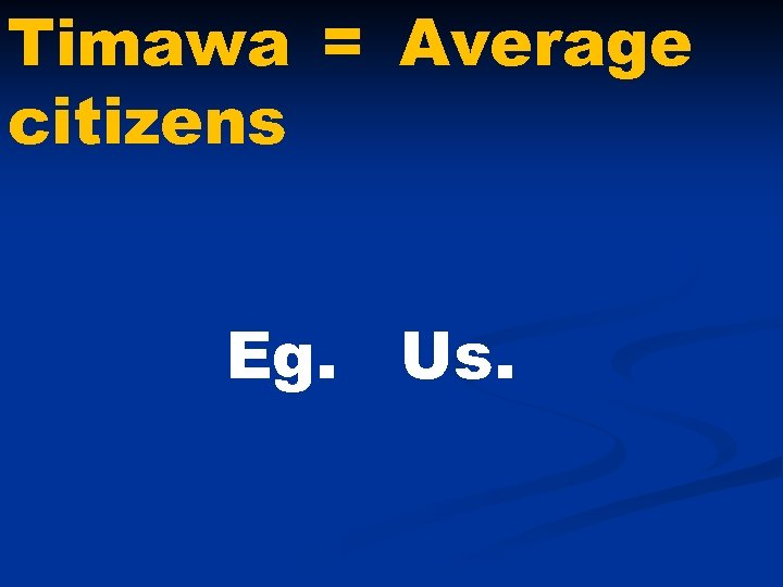 Timawa = Average citizens Eg. Us.