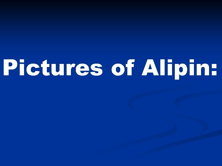 Pictures of Alipin: