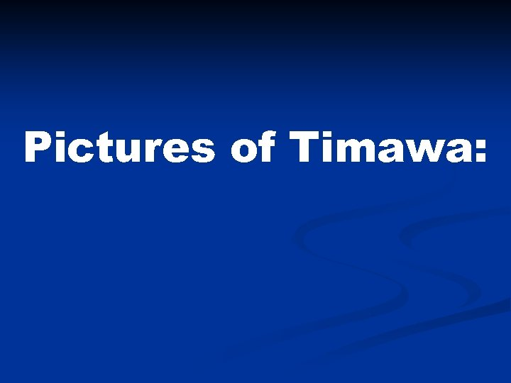 Pictures of Timawa: