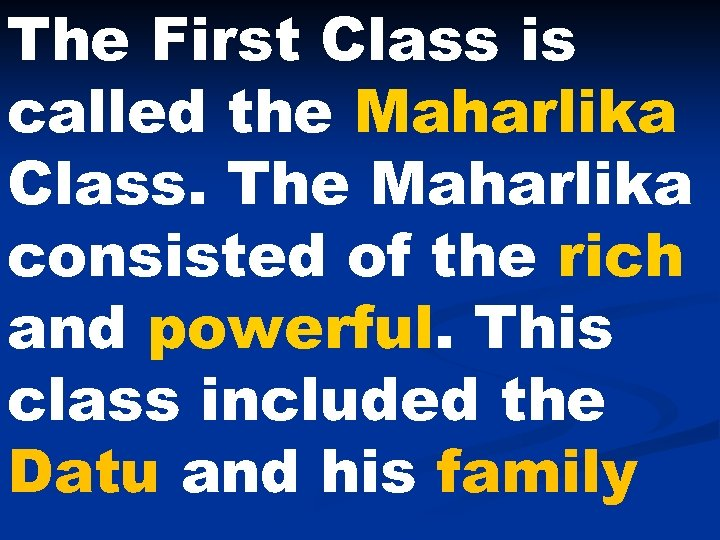 The First Class is called the Maharlika Class. The Maharlika consisted of the rich