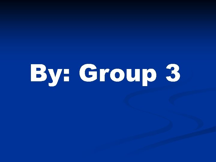 By: Group 3
