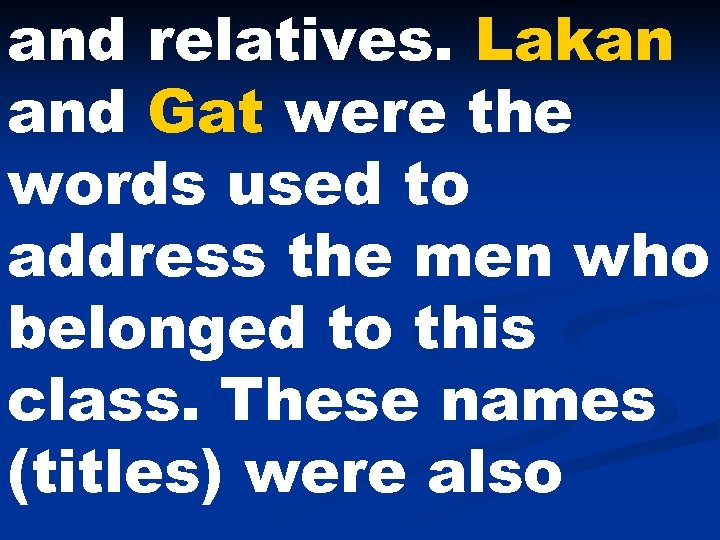 and relatives. Lakan and Gat were the words used to address the men who
