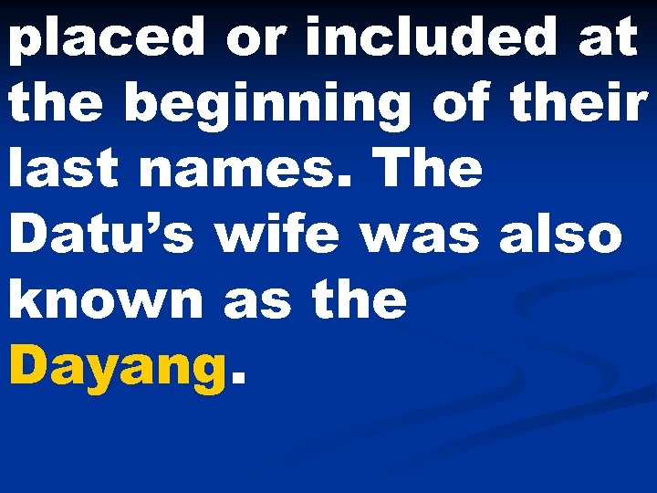 placed or included at the beginning of their last names. The Datu's wife was