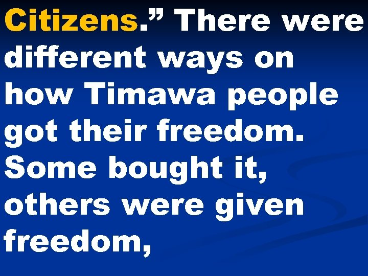 "Citizens. "" There were different ways on how Timawa people got their freedom. Some"