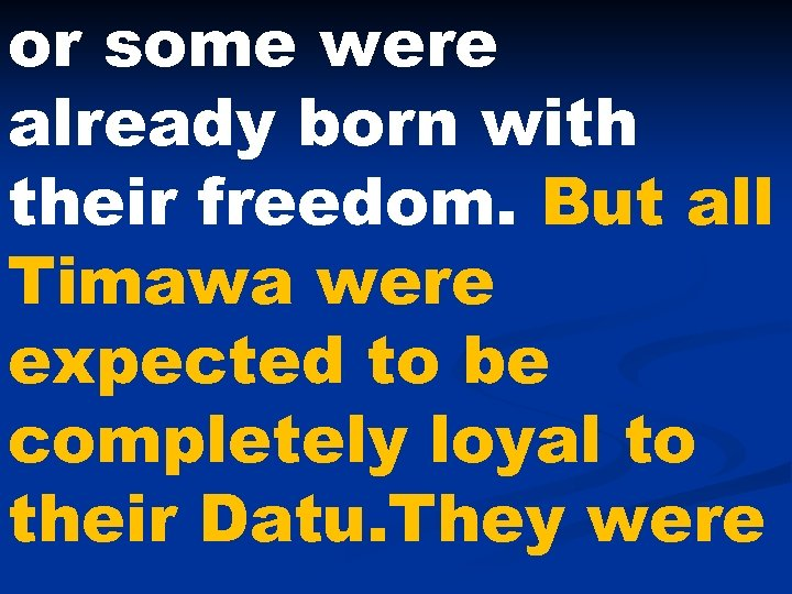 or some were already born with their freedom. But all Timawa were expected to