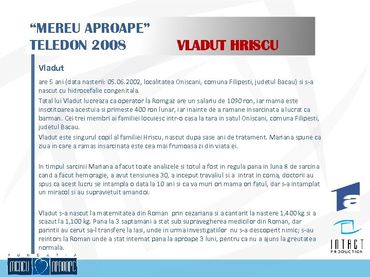 """MEREU APROAPE"" TELEDON 2008 VLADUT HRISCU Vladut are 5 ani (data nasterii: 05. 06."