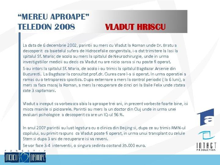 """""""MEREU APROAPE"""" TELEDON 2008 VLADUT HRISCU La data de 6 decembrie 2002, parintii au"""