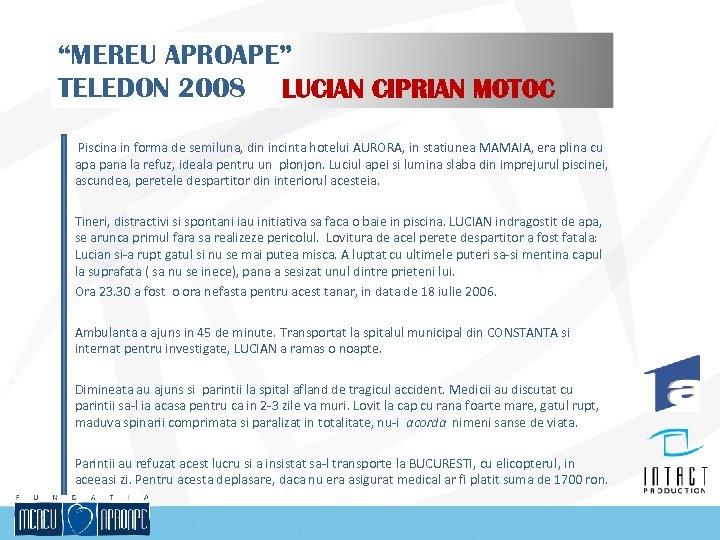 """""""MEREU APROAPE"""" TELEDON 2008 LUCIAN CIPRIAN MOTOC Piscina in forma de semiluna, din incinta"""